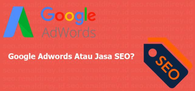 Lebih Baik Menggunakan Layanan Google Adwords Atau Jasa SEO Services??
