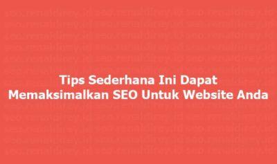 Tips Sederhana Ini Dapat Memaksimalkan SEO Untuk Website Anda | memaksimalkan seo, jasa seo, seo, tips seo